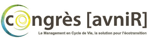 7ème édition - Congrès international [avniR] - Le Management en Cycle de Vie, la solution pour l'écotransition