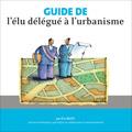 Guide de l'élu délégué à l'urbanisme