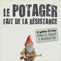 Potager fait de la résistance (Le) - Le système D d'hier pou...