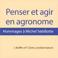 Penser et agir en agronome - Hommages à Michel Sebillotte
