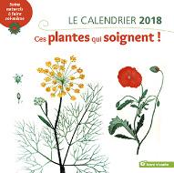 Le calendrier 2018 - Ces plantes qui soignent !