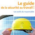 Guide de la sécurité au travail - Les outils du responsable