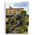 Vivre ensemble autrement en écovillages, écoquartiers, habit...