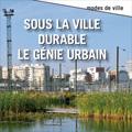 Sous la ville durable, le génie urbain
