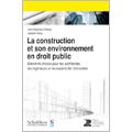Construction et son environnement en droit public (La)
