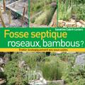 Fosse septique, roseaux, bambous ? (2e éd.)