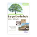 Guide du bois et ses dérivés : L'arbre et la forêt - Les pro...