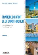 Pratique du droit de la construction (6e éd.)