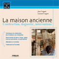 Maison ancienne - Construction, diagnostic, interventions