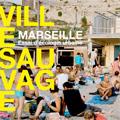 Ville sauvage - Marseille - Essai d'écologie urbaine