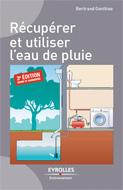 Récupérer et utiliser l'eau de pluie (3e éd.)