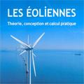 Eoliennes : Théorie, conception et calcul pratique (Les)