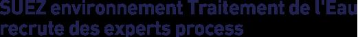 SUEZ environnement Traitement de l'Eau recrute des experts process